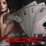 Strategi Menang Terus Bermain Judi Poker Online Uang Asli