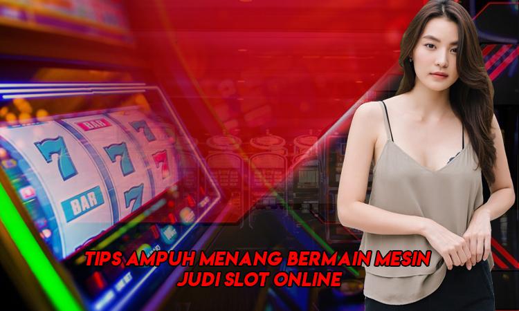 Tips Ampuh Menang Bermain Mesin Judi Slot Online